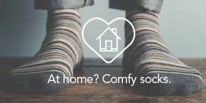 At home? Comfy socks.